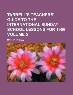 Tarbell's Teachers' Guide to the International Sunday-School Lessons for 1906 Volume 5