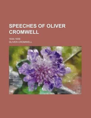 Speeches of Oliver Cromwell; 1644-1658