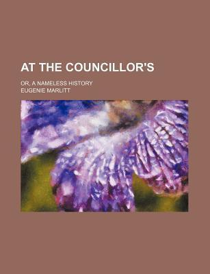 At the Councillor's; Or, a Nameless History