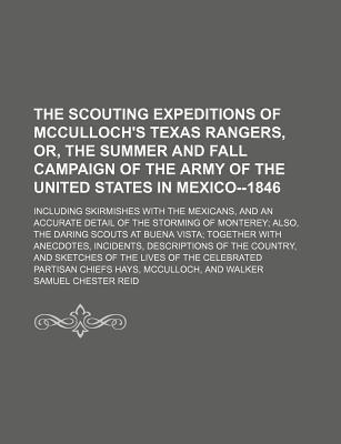 The Scouting Expeditions of McCulloch's Texas Rangers, Or, the Summer and Fall Campaign of the Army of the United States in Mexico--1846; Including Skirmishes with the Mexicans, and an Accurate Detail of the Storming of Monterey Also, the