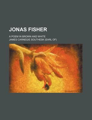 Jonas Fisher; A Poem in Brown and White