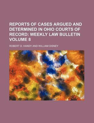 Reports of Cases Argued and Determined in Ohio Courts of Record; Weekly Law Bulletin Volume 8