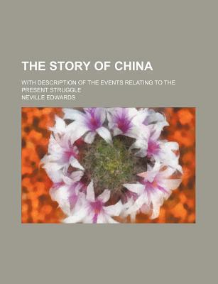 The Story of China; With Description of the Events Relating to the Present Struggle