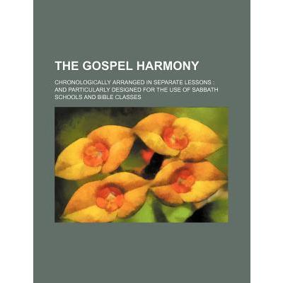 The Gospel Harmony; Chronologically Arranged in Separate Lessons and Particularly Designed for the Use of Sabbath Schools and Bible Classes