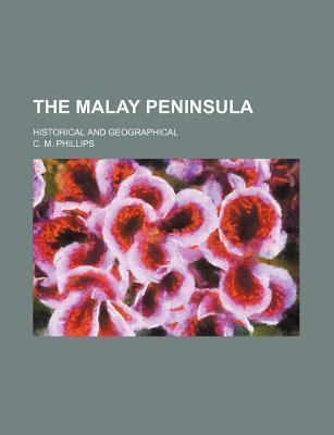 The Malay Peninsula; Historical and Geographical