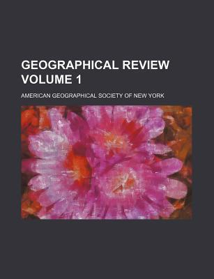 Geographical Review Volume 1