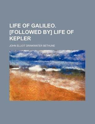 Life of Galileo. [Followed By] Life of Kepler