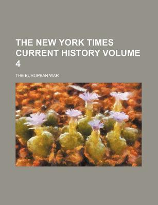 The New York Times Current History; The European War Volume 4