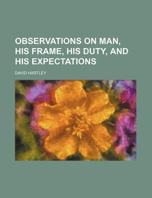 Observations on Man, His Frame, His Duty, and His Expectations