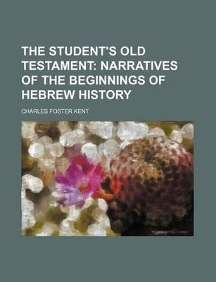 The Student's Old Testament; Narratives of the Beginnings of Hebrew History