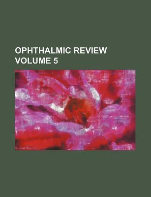 Ophthalmic Review Volume 5