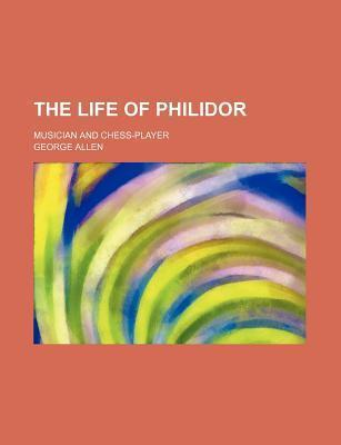 The Life of Philidor; Musician and Chess-Player