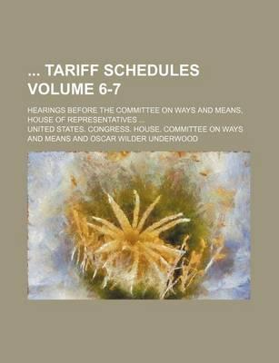 Tariff Schedules; Hearings Before the Committee on Ways and Means, House of Representatives ... Volume 6-7