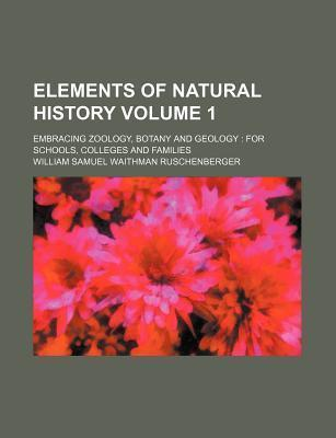 Elements of Natural History; Embracing Zoology, Botany and Geology for Schools, Colleges and Families Volume 1