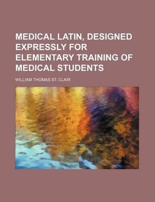 Medical Latin, Designed Expressly for Elementary Training of Medical Students