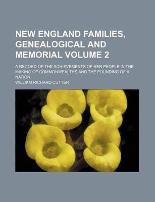 New England Families, Genealogical and Memorial; A Record of the Achievements of Her People in the Making of Commonwealths and the Founding of a Nation Volume 2