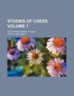 Studies of Chess; Containing Caissa, a Poem Volume 1