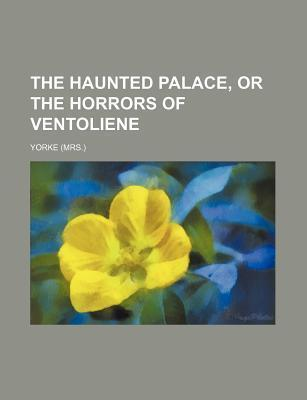The Haunted Palace, or the Horrors of Ventoliene