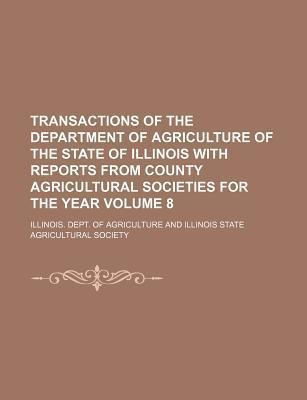Transactions of the Department of Agriculture of the State of Illinois with Reports from County Agricultural Societies for the Year Volume 8