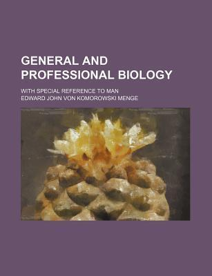 General and Professional Biology; With Special Reference to Man