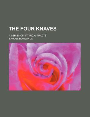 The Four Knaves; A Series of Satirical Tracts