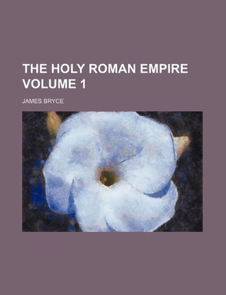 The Holy Roman Empire Volume 1
