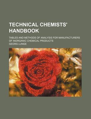 Technical Chemists' Handbook; Tables and Methods of Analysis for Manufacturers of Inorganic Chemical Products
