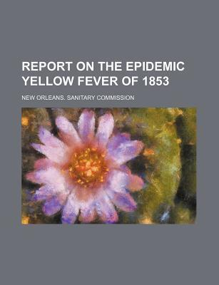 Report on the Epidemic Yellow Fever of 1853