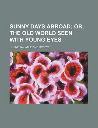 Sunny Days Abroad; Or, the Old World Seen with Young Eyes