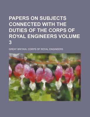 Papers on Subjects Connected with the Duties of the Corps of Royal Engineers Volume 3