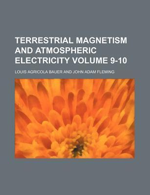 Terrestrial Magnetism and Atmospheric Electricity Volume 9-10