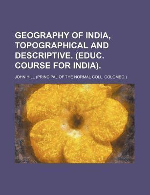 Geography of India, Topographical and Descriptive. (Educ. Course for India)