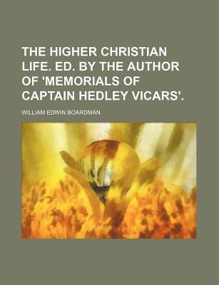 The Higher Christian Life. Ed. by the Author of 'Memorials of Captain Hedley Vicars'
