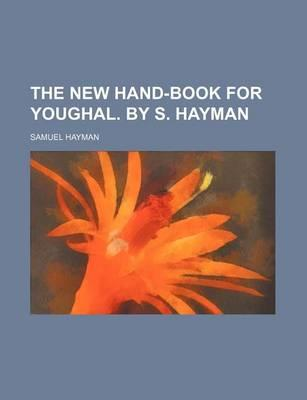 The New Hand-Book for Youghal. by S. Hayman