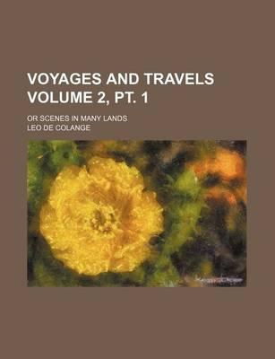 Voyages and Travels; Or Scenes in Many Lands Volume 2, PT. 1