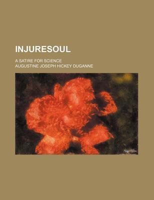 Injuresoul; A Satire for Science