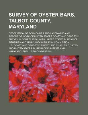 Survey of Oyster Bars, Talbot County, Maryland; Description of Boundaries and Landmarks and Report of Work of United States Coast and Geodetic Survey