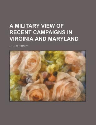A Military View of Recent Campaigns in Virginia and Maryland