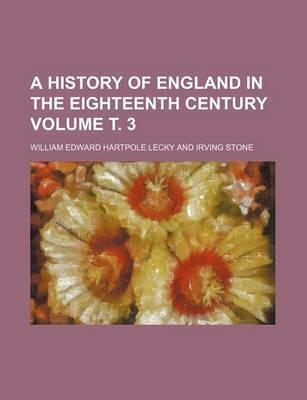 A History of England in the Eighteenth Century Volume . 3