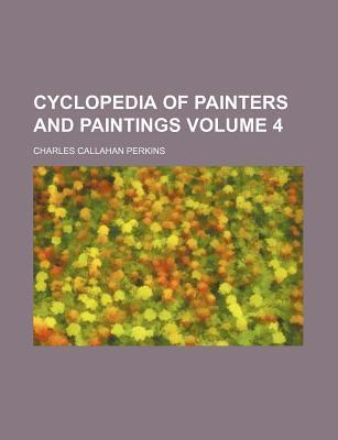 Cyclopedia of Painters and Paintings Volume 4