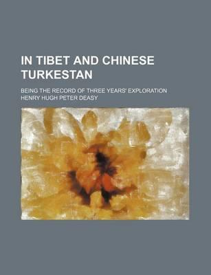 In Tibet and Chinese Turkestan; Being the Record of Three Years' Exploration