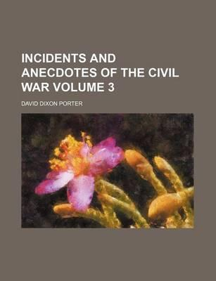 Incidents and Anecdotes of the Civil War Volume 3