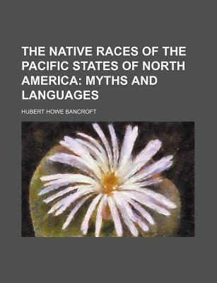 The Native Races of the Pacific States of North America; Myths and Languages