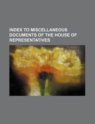 Index to Miscellaneous Documents of the House of Representatives
