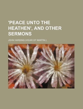 'Peace Unto the Heathen', and Other Sermons