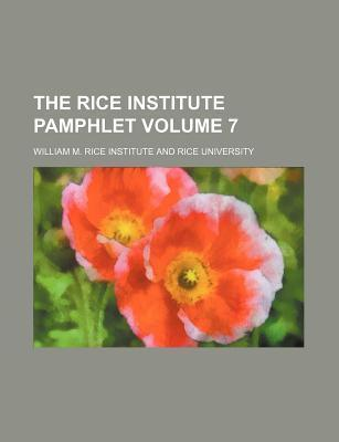 The Rice Institute Pamphlet Volume 7
