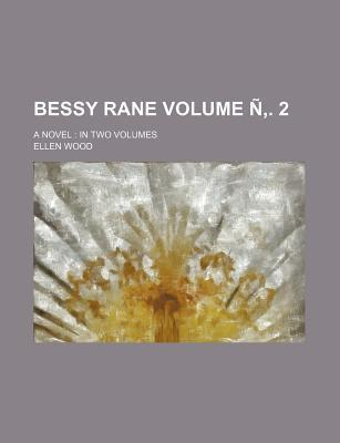 Bessy Rane; A Novel in Two Volumes Volume N . 2