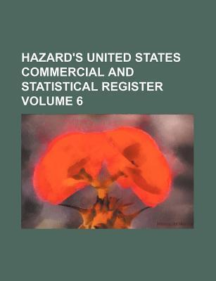 Hazard's United States Commercial and Statistical Register Volume 6