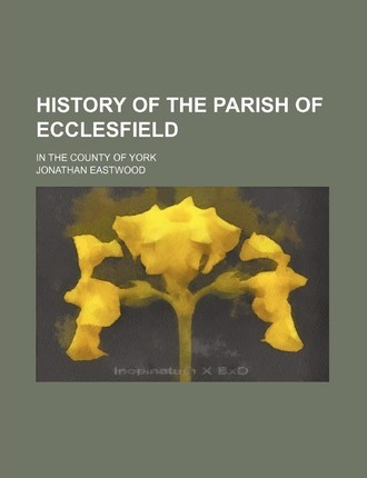 History of the Parish of Ecclesfield; In the County of York