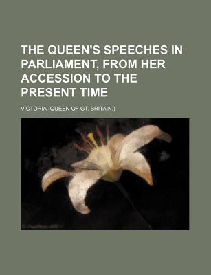 The Queen's Speeches in Parliament, from Her Accession to the Present Time